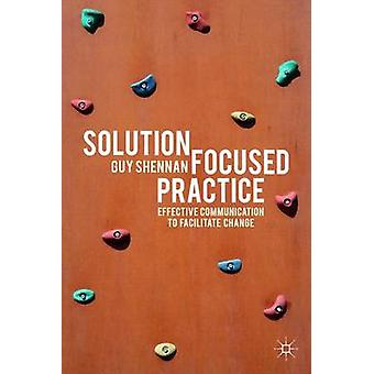 Solution-Focused Practice - Effective Communication to Facilitate Chan