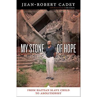 My Stone of Hope - From Haitian Slave Child to Abolitionist by Jean-Ro