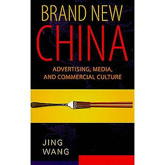 Brand New China - Advertising - Media - and Commercial Culture by Jing