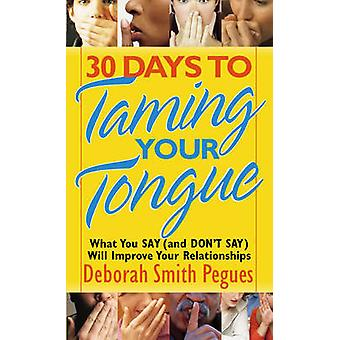 30 Days to Taming Your Tongue - What You Say (and Don't Say) Will Impr