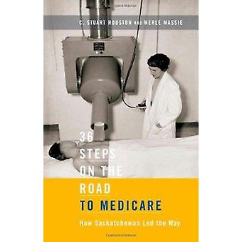 36 Steps on the Road to Medicare - How Saskatchewan Led the Way by C.