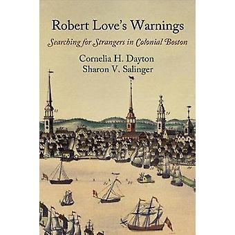 Robert Love's Warnings - Searching for Strangers in Colonial Boston by