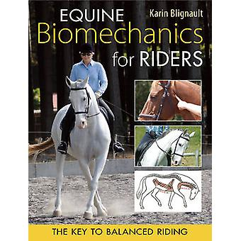 Equine Biomechanics for Riders - The Key to Balanced Riding by Karin B