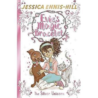 The Silver Unicorn - Book 1 by Jessica Ennis-Hill - Elen Caldecott - E