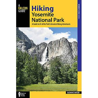 Hiking Yosemite National Park - A Guide to 61 of the Park's Greatest H