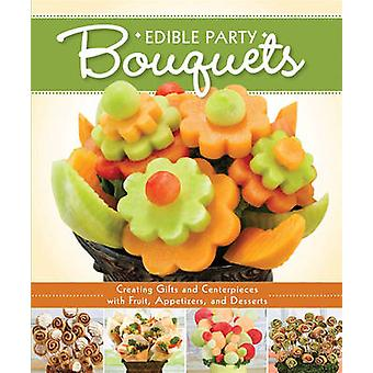 Edible Party Bouquets - Creating Gifts and Centerpieces with Fruit - A