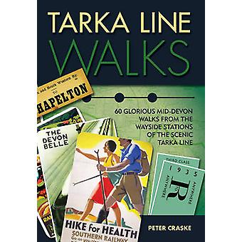 Tarka Line Walks - 60 Glorious Mid-Devon Walks from the Wayside Statio