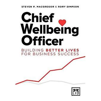 Chief Wellbeing Officer - Building better lives for business success b