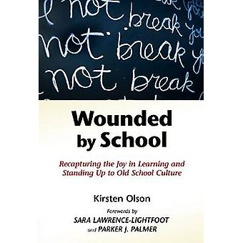 Wounded by School - Recapturing the Joy in Learning and Standing Up to
