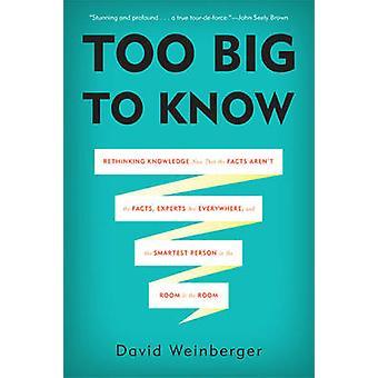 Troppo grande per conoscere - ripensare la conoscenza ora che i fatti non sono la F