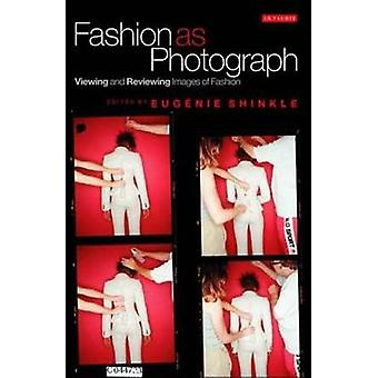 Fashion as Photograph - Viewing and Reviewing Images of Fashion by Eug