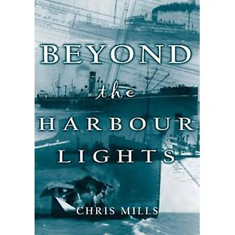 Beyond the Harbour Lights by Chris Mills - 9781870325646 Book