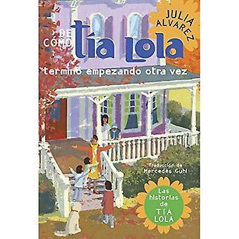 De como tia Lola termino empezando otra vez / How Aunt Lola Started Her Term Again
