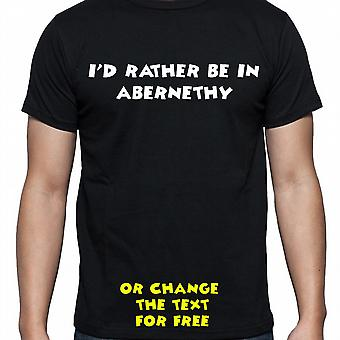 I'd Rather Be In Abernethy Black Hand Printed T shirt
