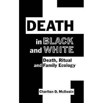 Death in Black and White: Death, Ritual and Family Ecology (The Hampton Press Communication Series (Critical Bodies...
