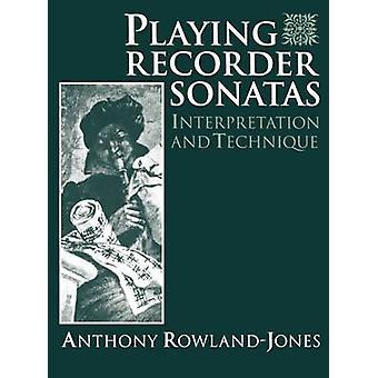 Playing Recorder Sonatas Interpretation and Technique by RowlandJones & Anthony