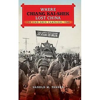 Where Chiang KaiShek Lost China The LiaoShen Campaign 1948 by Tanner & Harold M