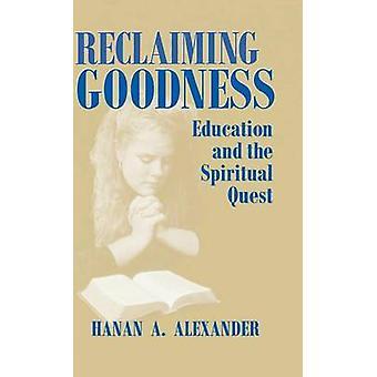 Récupérant bonté l'éducation et la quête spirituelle par Alexander & Hanan A.
