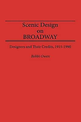 Scenic Design on Broadway Designers and Their Crougeits 19151990 by Owen & Bobbi