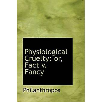 Physiological Cruelty or Fact v. Fancy by Philanthropos