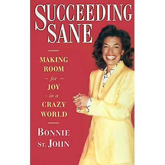 Succeeding Sane Making Room for Joy in a Crazy World by St John & Bonnie