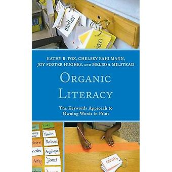 Organic Literacy The Keywords Approach to Owning Words in Print by Fox & Kathy R.
