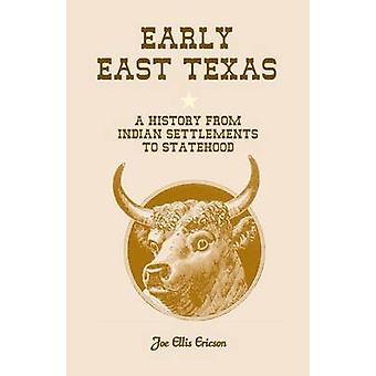 Texas de l'est au début une histoire d'établissements Indiens à un état de Ericson & E. Joe