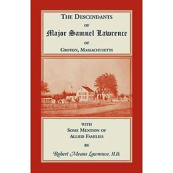 The Descendants of Major Samuel Lawrence of Groton Massachusetts with Some Mention of Allied Families by Lawrence & Robert Means