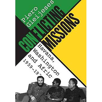 Motstridiga uppdrag Havanna Washington och Afrika 19591976 av Gleijeses & Piero