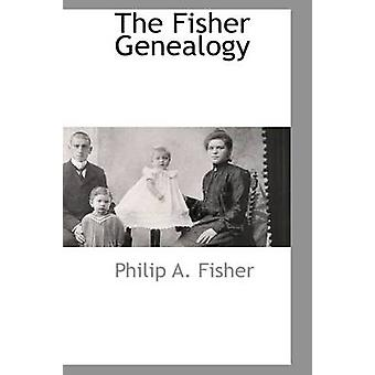 The Fisher Genealogy by Fisher & Philip A.