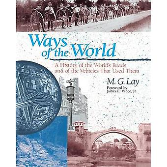 Ways of the World A History of the Worlds Roads and of the Vehicles that Used Them by Lay & M. G.