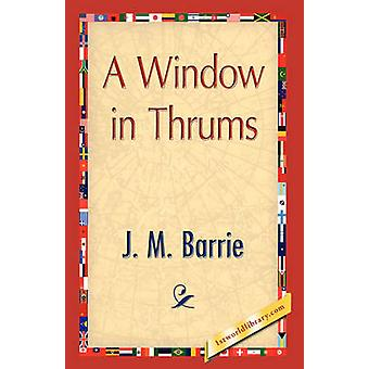 A Window in Thrums by Barrie & James Matthew