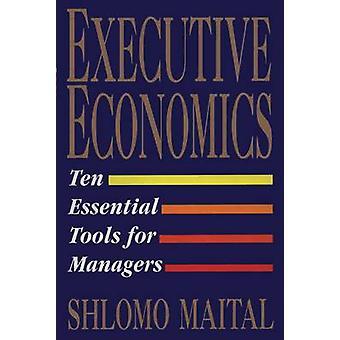 Executive Economics Ten Tools for Business Decision Makers by Maital & Shlomo