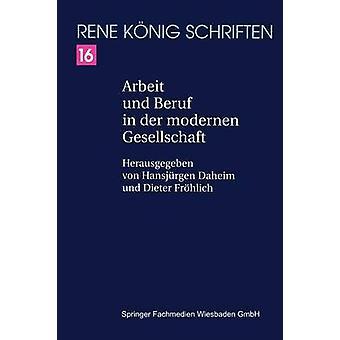 Arbeit und Beruf in der modernen Gesellschaft by Knig & Ren