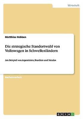 Die strategische Standortwahl von Volkswagen in Schwellenlndern by Hebben & Matthias
