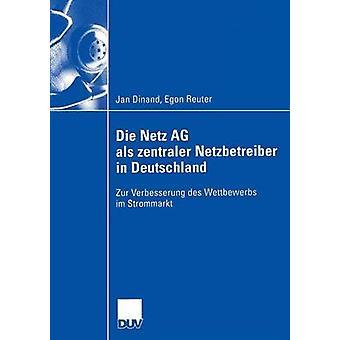 Die Netz AG als zentraler Netzbetreiber in Deutschland  Zur Verbesserung des Wettbewerbs im Strommarkt by Dinand & Jan
