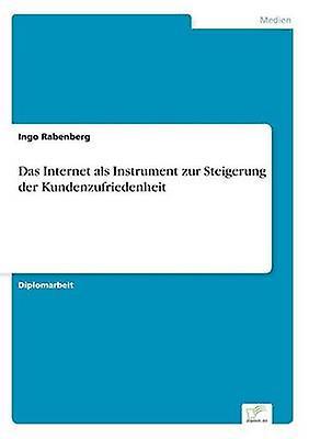 Das Internet als InstruHommest zur Steigecourirg der Kundenzufriedenheit by Rabenberg & Ingo