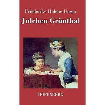 Julchen Grnthal by Friederike Helene Unger
