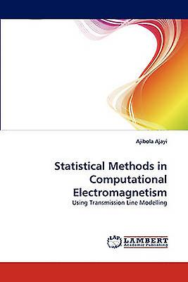Statistical Methods in Computational Electromagnetism by Ajayi & Ajibola