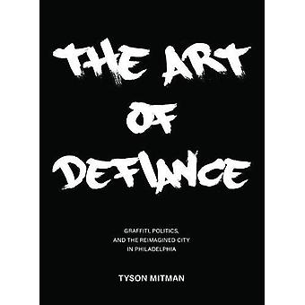 The Art of Defiance - Graffiti - Politics and the Reimagined City in P