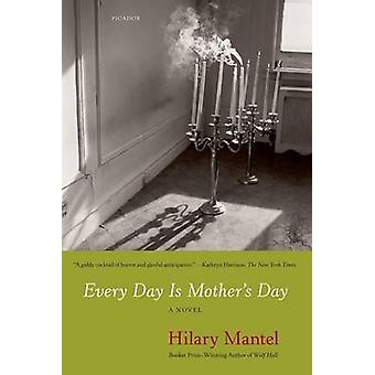 Every Day Is Mother's Day by Hilary Mantel - 9780312668037 Book