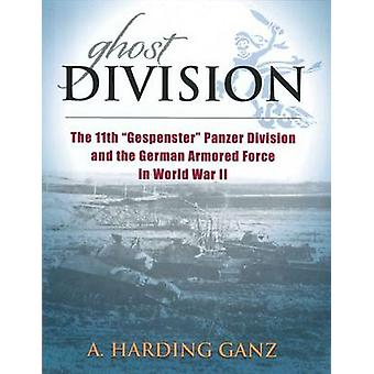Ghost Division - The 11th  -Gespenster - Panzer Division and the German