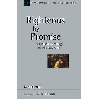 Righteous by Promise - A Biblical Theology of Circumcision by Karl Dee