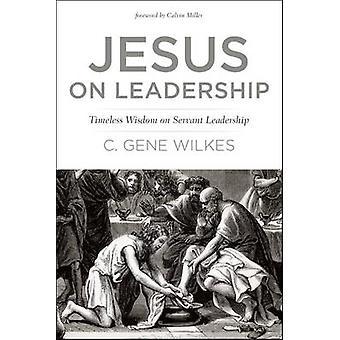 Jesus on Leadership by C. Gene Wilkes - Clavin Miller - 9780842318631