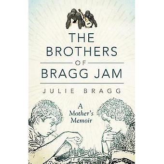 The Brothers of Bragg Jam - A Mother's Memoir by Julie Bragg - 9780881