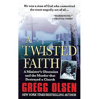 Twisted Faith by Gregg Olsen - 9781250124494 Book