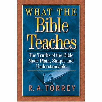 What the Bible Teaches - The Truths of the Bible Made Plain - Simple a
