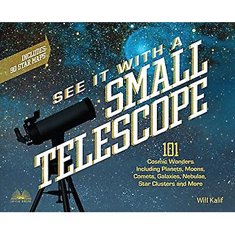 See It with a Small Telescope - 101 Cosmic Wonders Including Planets -