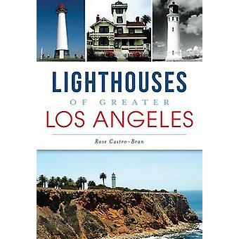 Lighthouses of Greater Los Angeles by Rose Castro-Bran - 978160949619