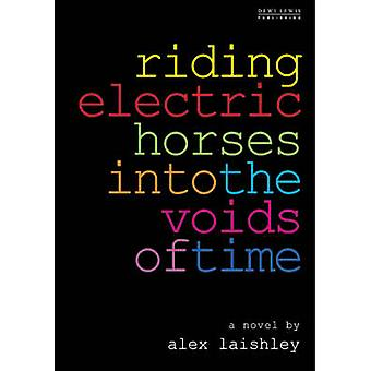 Riding Electric Horses into the Voids of Time by Alex Laishley - 9781